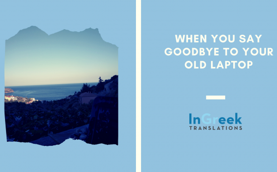 When you say Goodbye to your old laptop, In Greek Translations